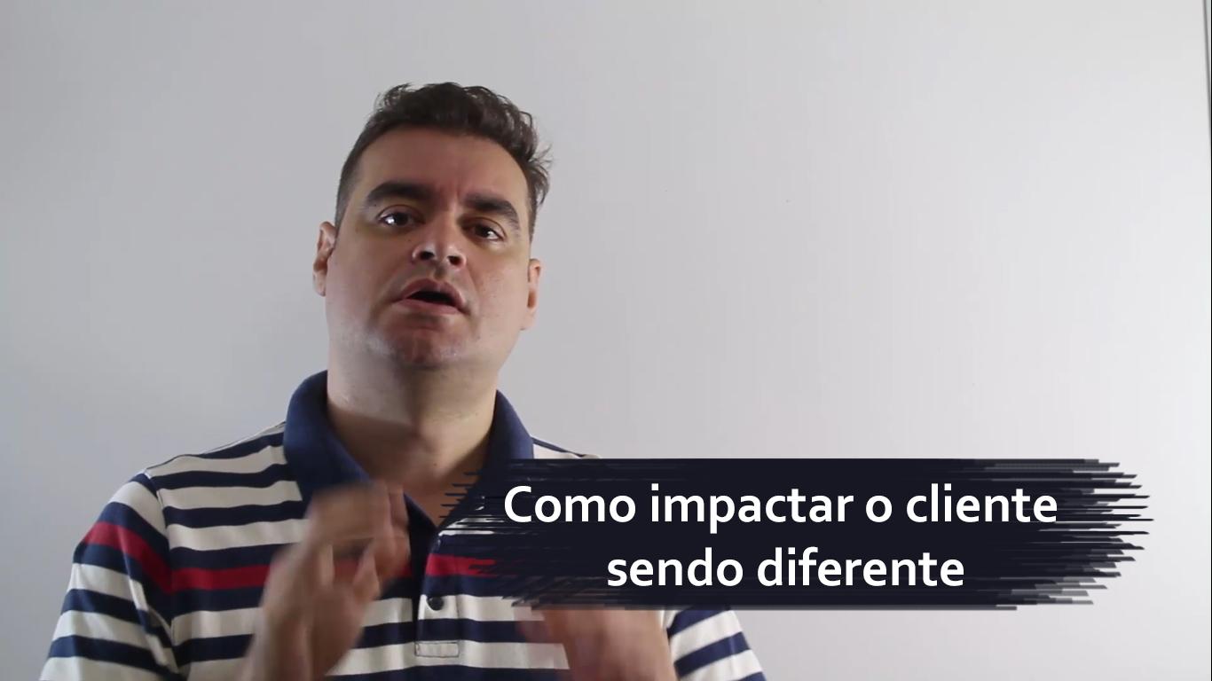 Como impactar o cliente sendo diferente